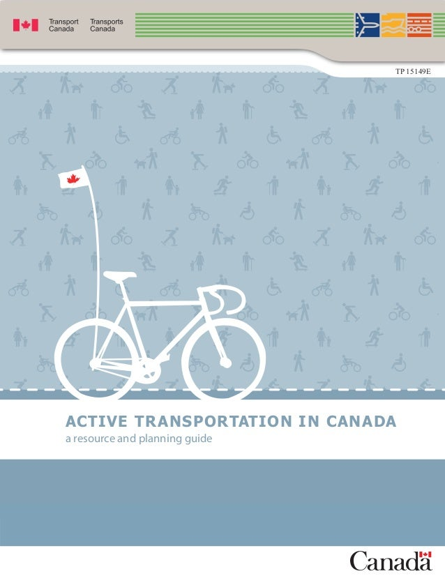 ACTIVE TRANSPORTATION IN CANADA a resource and planning guide TP 15149E