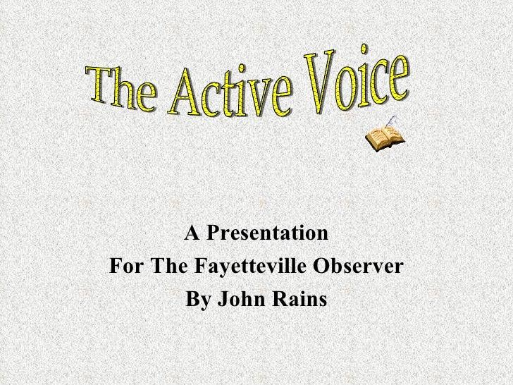 <ul><li>A Presentation </li></ul><ul><li>For The Fayetteville Observer </li></ul><ul><li>By John Rains </li></ul>The Activ...