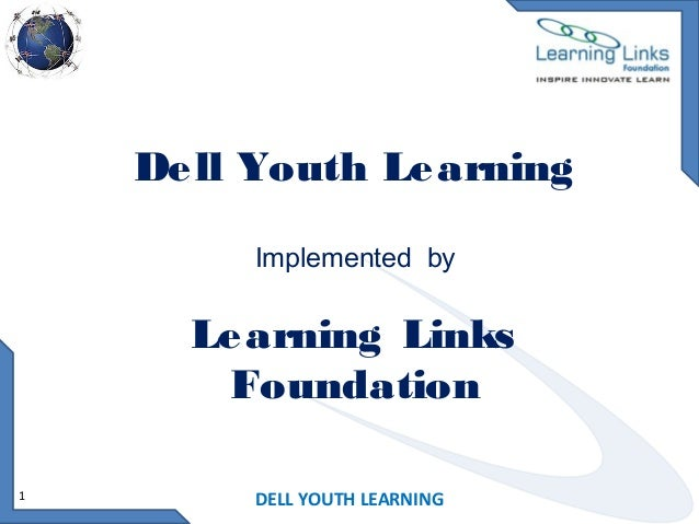 De ll Youth Le arning Implemented by  Le arning Links Foundation 1  DELL YOUTH LEARNING