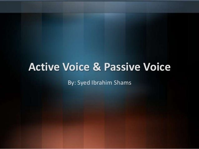 Active Voice & Passive Voice By: Syed Ibrahim Shams