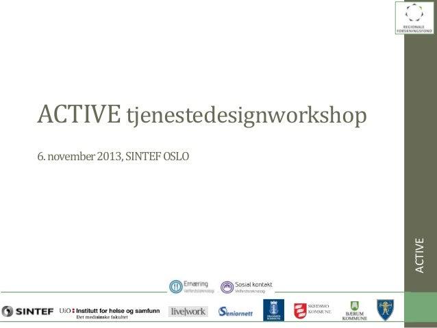 ACTIVE tjenestedesignworkshop  ACTIVE  6. november 2013, SINTEF OSLO