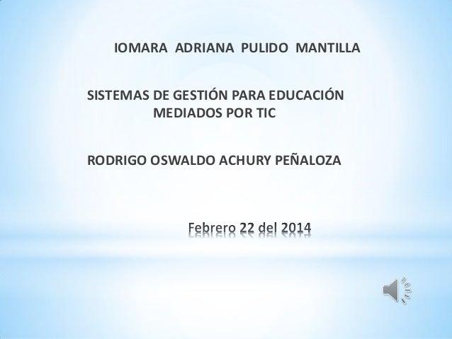 IOMARA ADRIANA PULIDO MANTILLA SISTEMAS DE GESTIÓN PARA EDUCACIÓN MEDIADOS POR TIC RODRIGO OSWALDO ACHURY PEÑALOZA