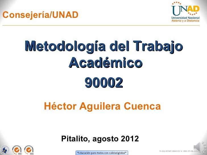Consejería/UNAD    Metodología del Trabajo         Académico            90002        Héctor Aguilera Cuenca           Pita...
