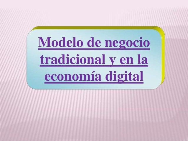 Modelo de negocio  tradicional y en la  economía digital