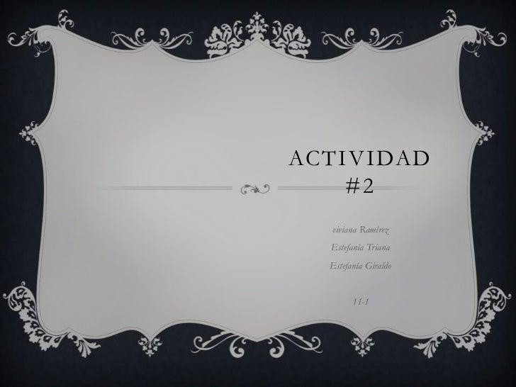 Actividad #2<br />viviana Ramírez <br />Estefanía Triana <br />Estefanía Giraldo<br />11-1<br />