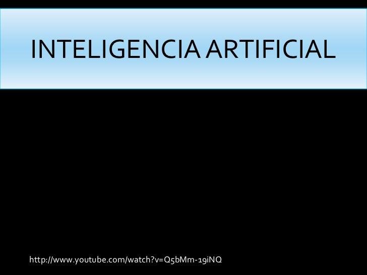 INTELIGENCIA ARTIFICIALhttp://www.youtube.com/watch?v=Q5bMm-19iNQ