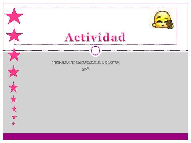 Actividad<br />TERESA TERRAZAS ALELUYA<br />3-A<br />