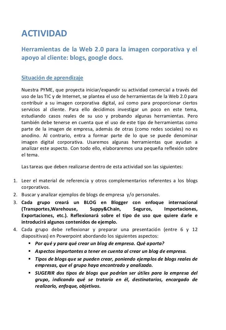 ACTIVIDAD<br />Herramientas de la Web 2.0 para la imagen corporativa y el apoyo al cliente: blogs, google docs.<br />Situa...
