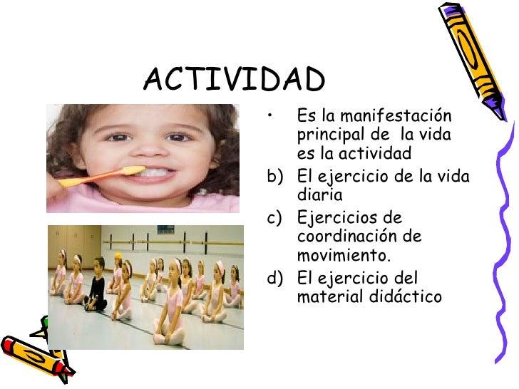 ACTIVIDAD <ul><li>Es la manifestación principal de  la vida es la actividad </li></ul><ul><li>El ejercicio de la vida diar...