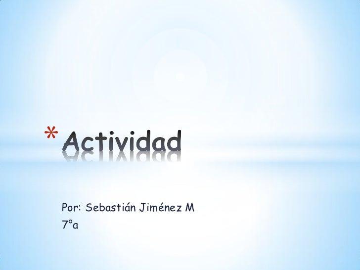*    Por: Sebastián Jiménez M    7°a