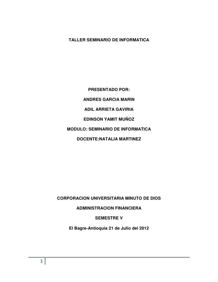 TALLER SEMINARIO DE INFORMATICA                 PRESENTADO POR:              ANDRES GARCIA MARIN               ADIL ARRIET...