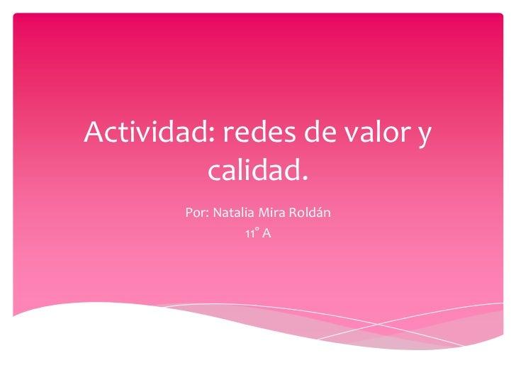 Actividad: redes de valor y         calidad.       Por: Natalia Mira Roldán                 11° A