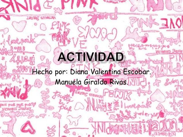 Hecho por: Diana Valentina Escobar.      Manuela Giraldo Rivas.