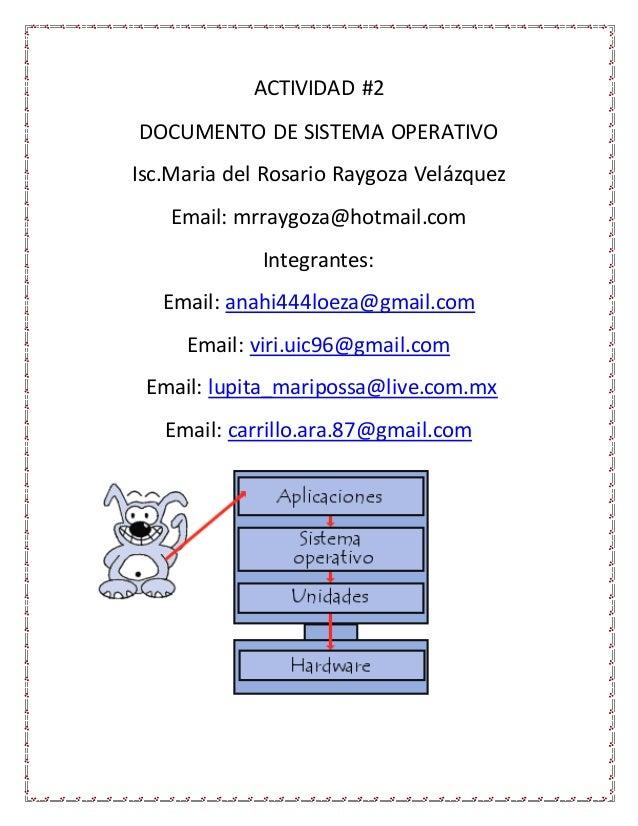 ACTIVIDAD #2  DOCUMENTO DE SISTEMA OPERATIVO  Isc.Maria del Rosario Raygoza Velázquez  Email: mrraygoza@hotmail.com  Integ...