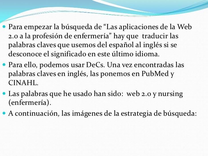 """ Para empezar la búsqueda de """"Las aplicaciones de la Web  2.0 a la profesión de enfermería"""" hay que traducir las  palabra..."""