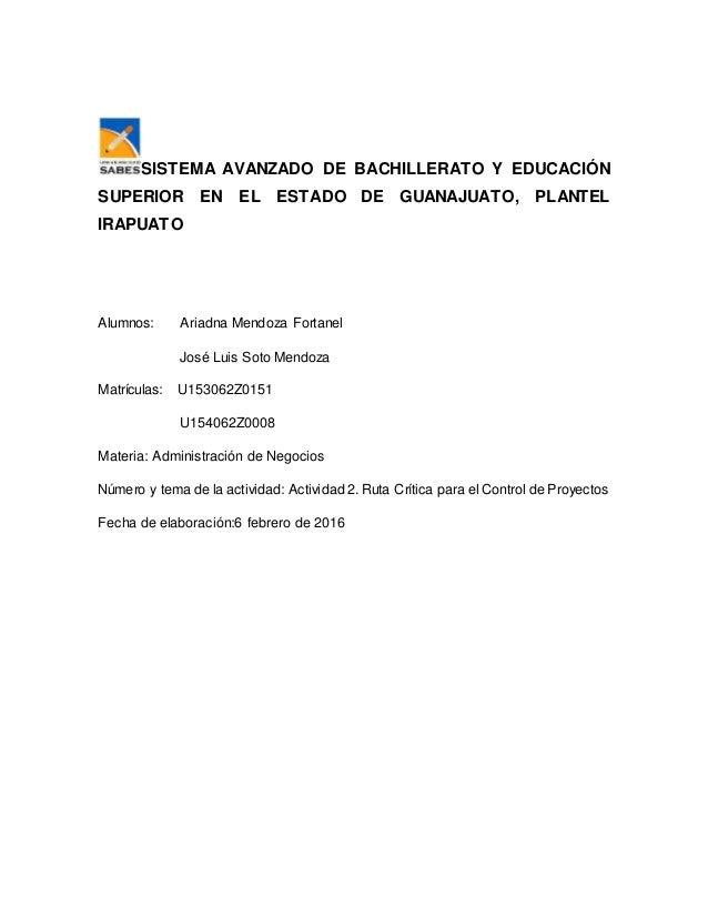 SISTEMA AVANZADO DE BACHILLERATO Y EDUCACIÓN SUPERIOR EN EL ESTADO DE GUANAJUATO, PLANTEL IRAPUATO Alumnos: Ariadna Mendoz...