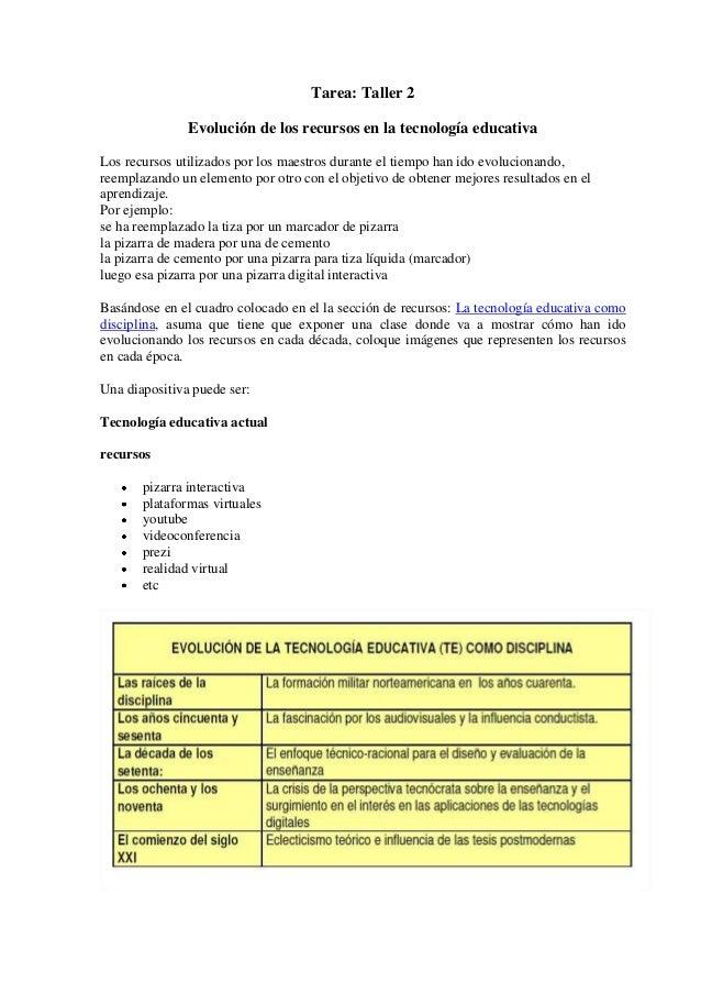 Tarea: Taller 2 Evolución de los recursos en la tecnología educativa Los recursos utilizados por los maestros durante el t...
