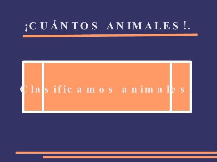 ¡CUÁNTOS ANIMALES!. Clasificamos animales.