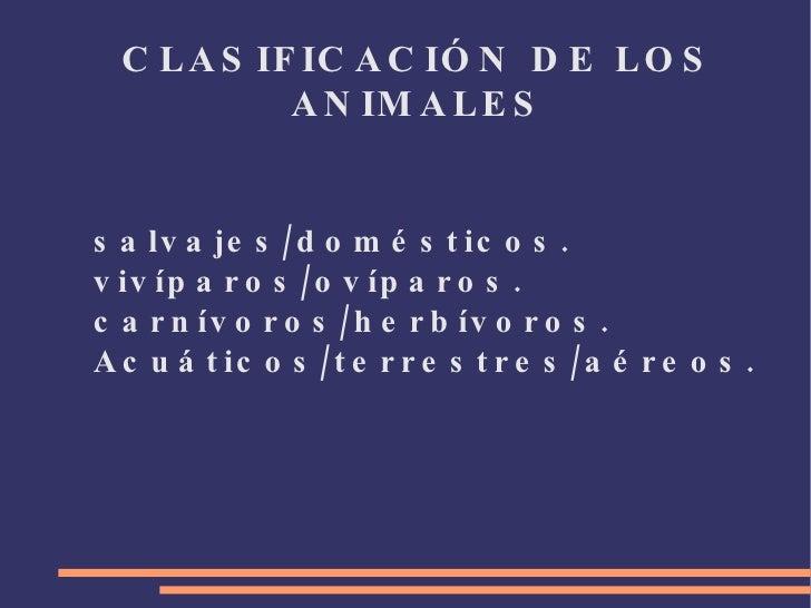 CLASIFICACIÓN DE LOS ANIMALES <ul><li>salvajes/domésticos.