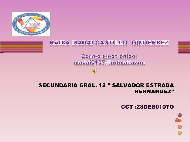 "SECUNDARIA GRAL. 12 "" SALVADOR ESTRADA HERNANDEZ"" CCT :28DES0107O"