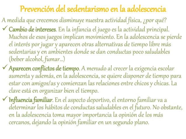 Prevención del sedentarismo en la adolescencia A medida que crecemos disminuye nuestra actividad física, ¿por qué? Cambio...