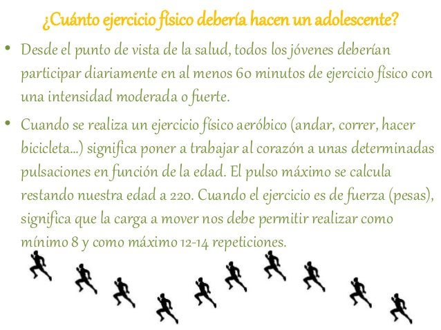¿Cuánto ejerciciofísico debería hacen un adolescente? • Desde el punto de vista de la salud, todos los jóvenes deberían pa...