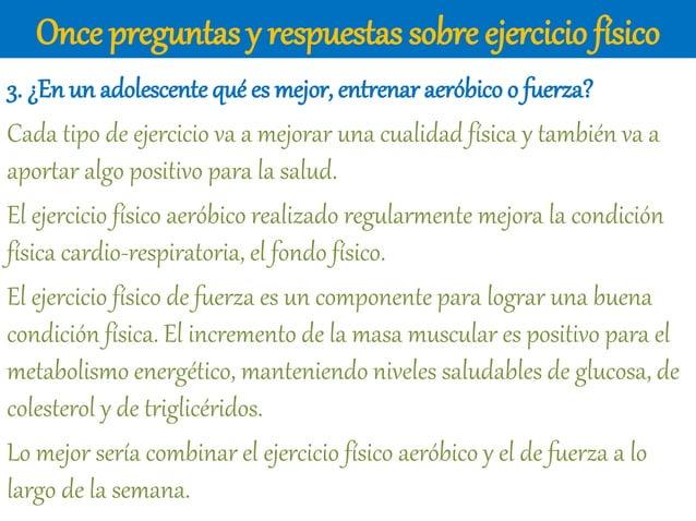 Once preguntas y respuestas sobre ejercicio físico 3. ¿En un adolescentequé es mejor, entrenar aeróbico o fuerza? Cada tip...