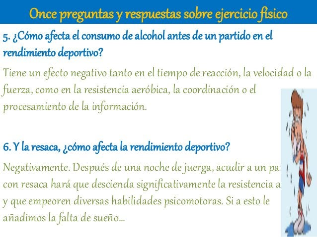 Once preguntas y respuestas sobre ejercicio físico 5. ¿Cómo afectael consumode alcohol antes de un partido en el rendimien...