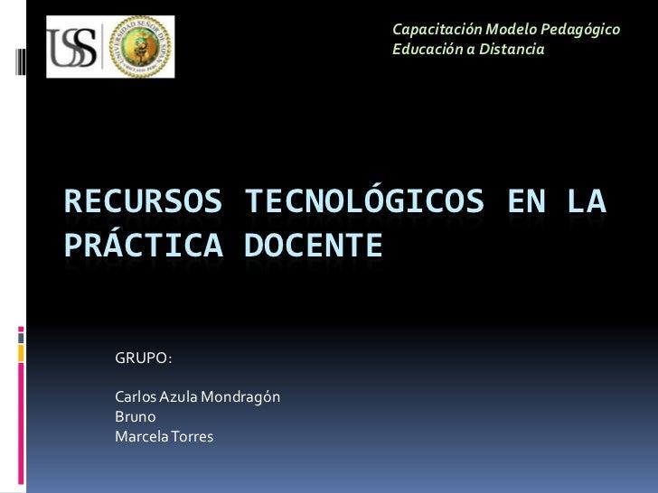 Capacitación Modelo Pedagógico                           Educación a DistanciaRECURSOS TECNOLÓGICOS EN LAPRÁCTICA DOCENTE ...