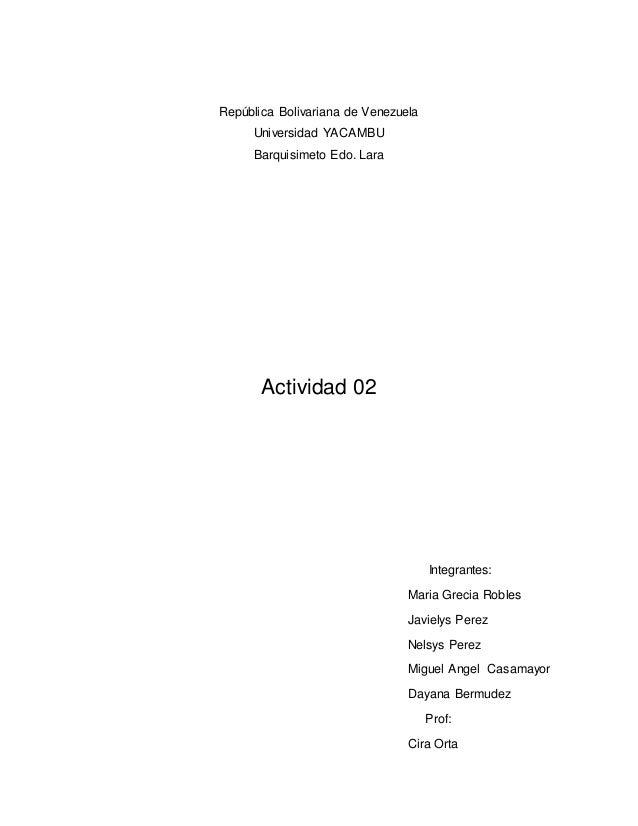 República Bolivariana de Venezuela Universidad YACAMBU Barquisimeto Edo. Lara Actividad 02 Integrantes: Maria Grecia Roble...