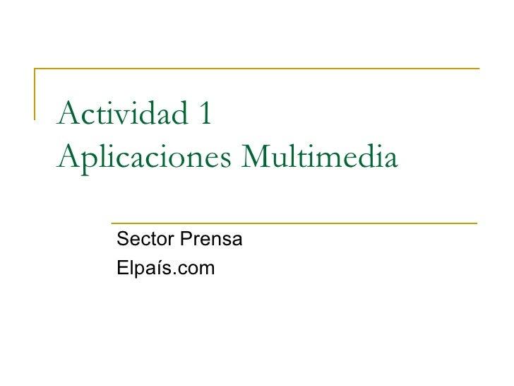 Actividad 1 Aplicaciones Multimedia Sector Prensa Elpaís.com