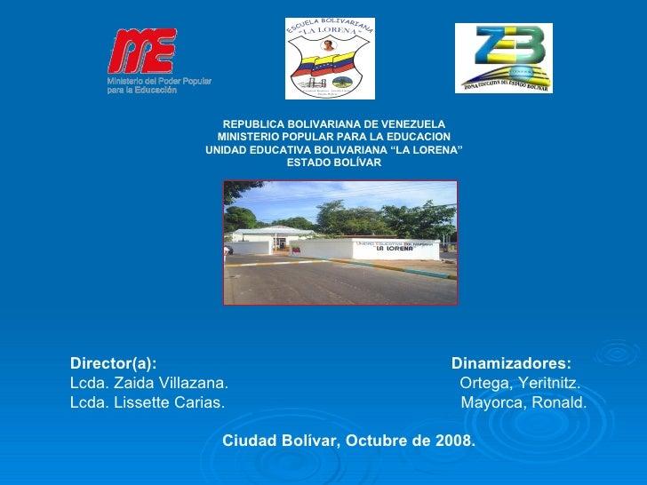 """REPUBLICA BOLIVARIANA DE VENEZUELA MINISTERIO POPULAR PARA LA EDUCACION UNIDAD EDUCATIVA BOLIVARIANA """"LA LORENA"""" ESTADO BO..."""