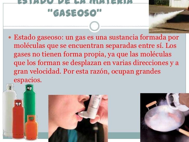"""Estado de la materia       """"Gaseoso"""" Estado gaseoso: un gas es una sustancia formada por moléculas que se encuentran sepa..."""