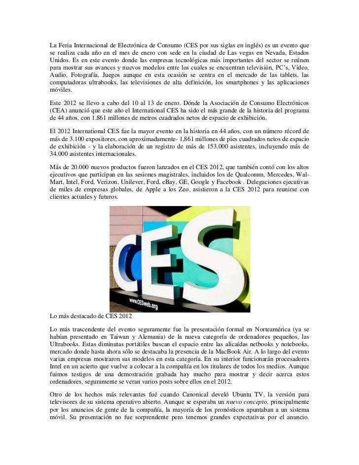 La Feria Internacional de Electrónica de Consumo (CES por sus siglas en inglés) es un evento quese realiza cada año en el ...