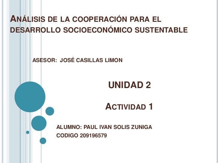 ANÁLISIS DE LA COOPERACIÓN PARA ELDESARROLLO SOCIOECONÓMICO SUSTENTABLE     ASESOR: JOSÉ CASILLAS LIMON                   ...