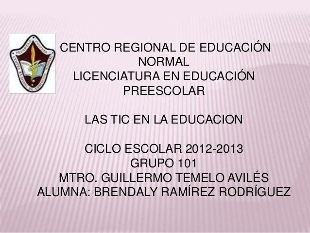 CENTRO REGIONAL DE EDUCACIÓN              NORMAL     LICENCIATURA EN EDUCACIÓN            PREESCOLAR      LAS TIC EN LA ED...
