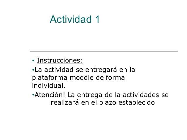 Actividad 1• Instrucciones:•La actividad se entregará en laplataforma moodle de formaindividual.•Atención! La entrega de l...