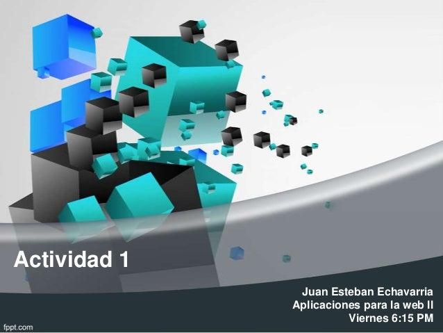 Actividad 1 Juan Esteban Echavarria Aplicaciones para la web ll Viernes 6:15 PM