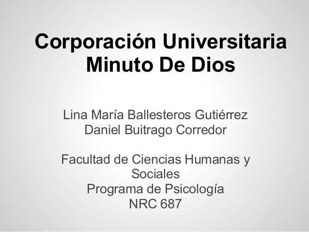 Corporación Universitaria Minuto De Dios Lina María Ballesteros Gutiérrez Daniel Buitrago Corredor Facultad de Ciencias Hu...