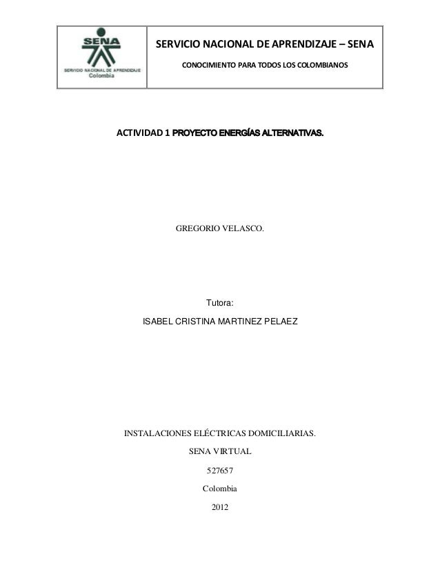 SERVICIO NACIONAL DE APRENDIZAJE – SENA CONOCIMIENTO PARA TODOS LOS COLOMBIANOS ACTIVIDAD 1 PROYECTO ENERGÍAS ALTERNATIVAS...
