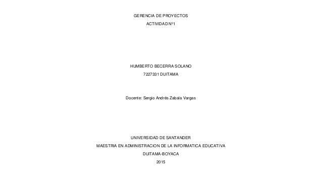 GERENCIA DE PROYECTOS ACTIVIDAD Nº1 HUMBERTO BECERRA SOLANO 7227331 DUITAMA Docente: Sergio Andrés Zabala Vargas UNIVERSID...