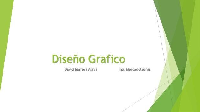 Diseño Grafico David barrera Alava Ing. Mercadotecnia