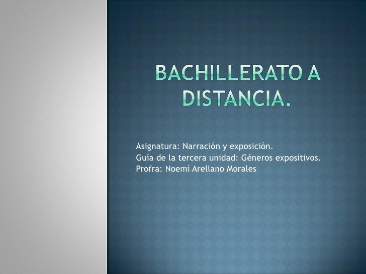 Asignatura: Narración y exposición. Guía de la tercera unidad: Géneros expositivos. Profra: Noemí Arellano Morales
