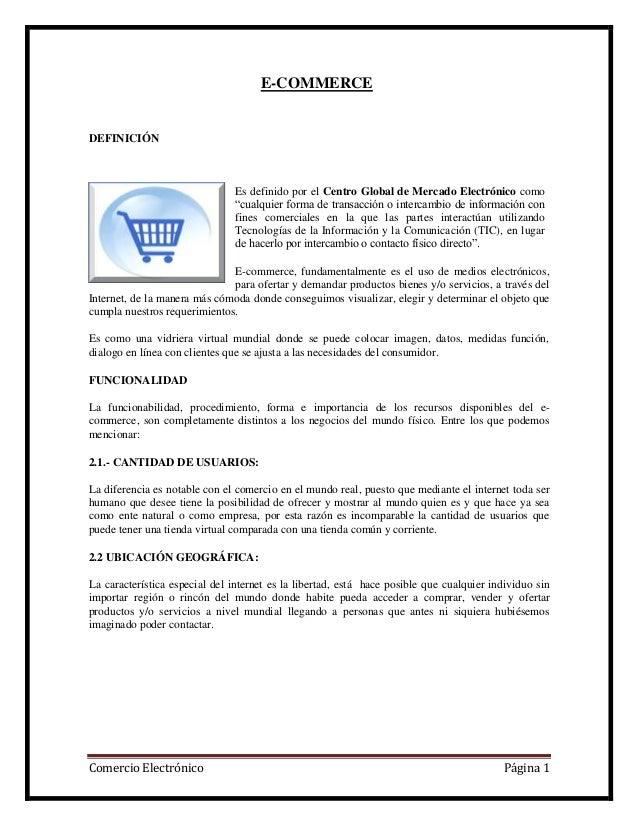E-COMMERCEDEFINICIÓN                                Es definido por el Centro Global de Mercado Electrónico como          ...