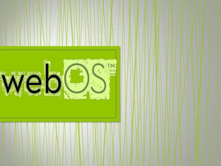 • HP webOS es un sistema  operativo multitarea para      sistemas embebidos                basado en    Linux, desarrollad...