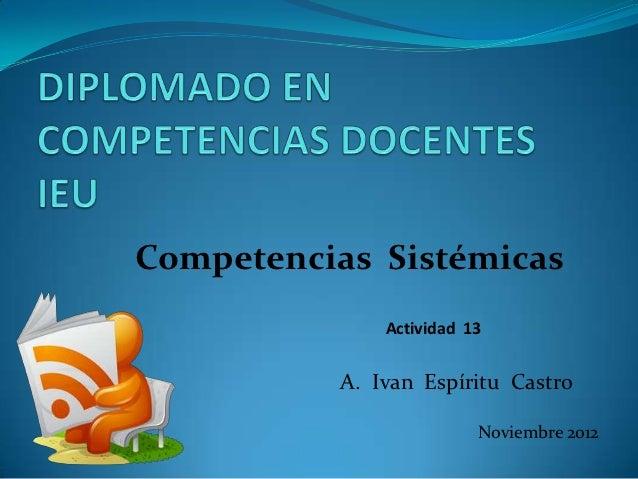 Competencias Sistémicas               Actividad 13           A. Ivan Espíritu Castro                          Noviembre 2012
