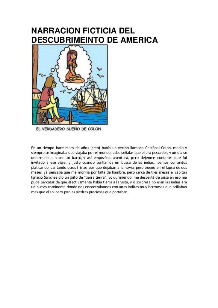 NARRACION FICTICIA DEL DESCUBRIMEINTO DE AMERICA<br />En un tiempo hace miles de años (creo) había un vecino llamado Crist...