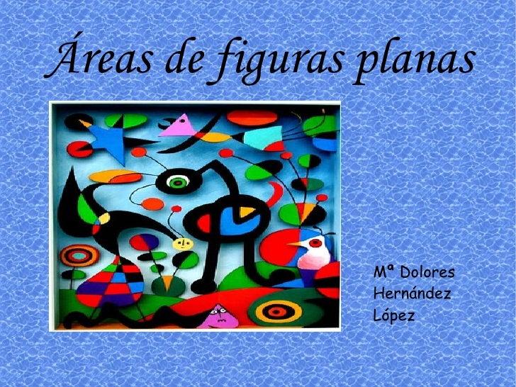 Áreas de figuras planas Mª Dolores Hernández López