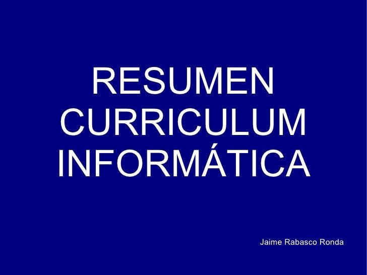 RESUMEN CURRICULUM INFORMÁTICA Jaime Rabasco Ronda