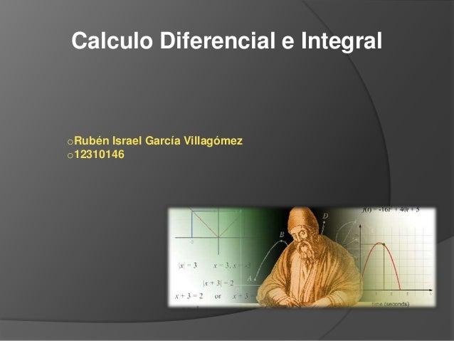 Calculo Diferencial e IntegraloRubén Israel García Villagómezo12310146